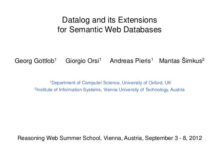Datalog and its Extensions                 for Semantic Web DatabasesGeorg Gottlob1       Giorgio Orsi1         Andreas Pi...