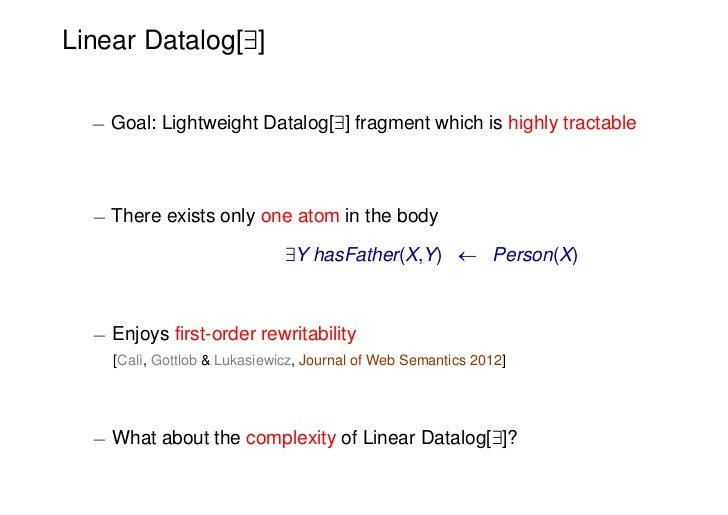 Linear Datalog[9]  ¡ Goal: Lightweight Datalog[9] fragment which is highly tractable  ¡ There exists only one atom in the ...