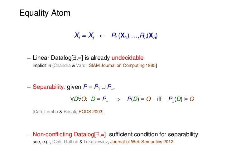 Equality Atom                       Xi = Xj  R1(X1),…,Rn(Xn) ¡ Linear Datalog[9,=] is already undecidable   implicit in [...