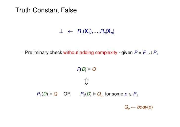 Truth Constant False                    ?  R1(X1),…,Rn(Xn) ¡ Preliminary check without adding complexity - given P = P [...