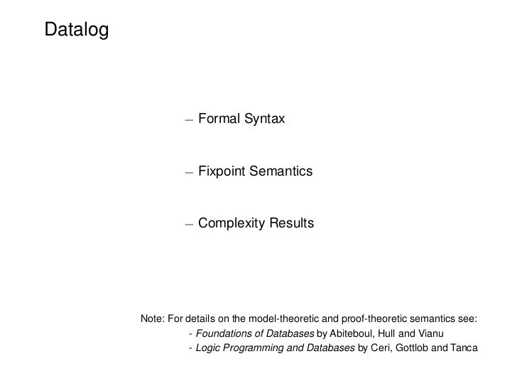 Datalog                   ¡ Formal Syntax                   ¡ Fixpoint Semantics                   ¡ Complexity Results   ...