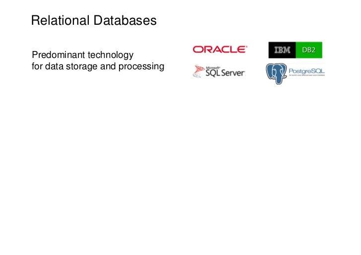 Relational DatabasesPredominant technologyfor data storage and processing