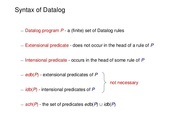 Syntax of Datalog ¡ Datalog program P - a (finite) set of Datalog rules ¡ Extensional predicate - does not occur in the he...