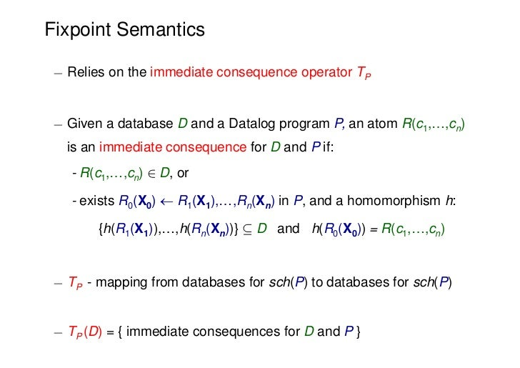 Fixpoint Semantics¡ Relies on the immediate consequence operator TP¡ Given a database D and a Datalog program P, an atom R...