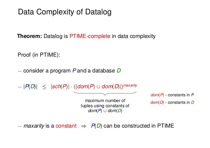 Data Complexity of DatalogTheorem: Datalog is PTIME-complete in data complexityProof (in PTIME):¡ consider a program P and...