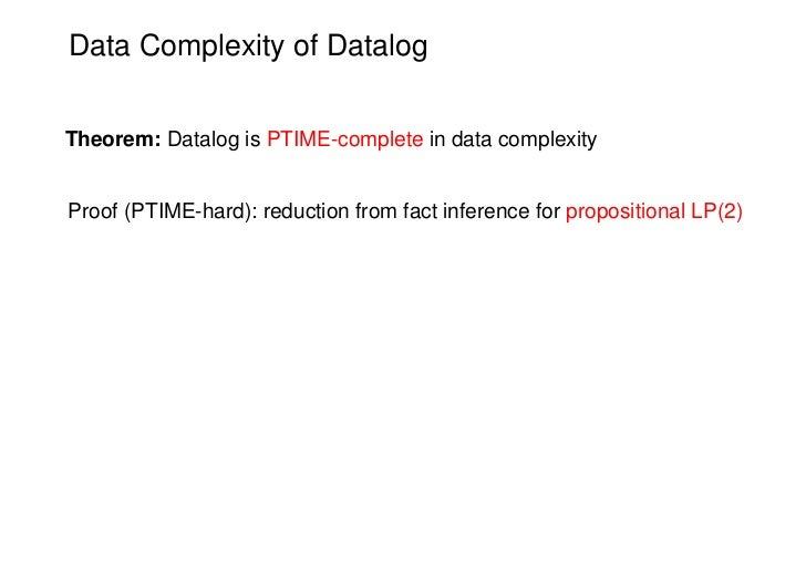 Data Complexity of DatalogTheorem: Datalog is PTIME-complete in data complexityProof (PTIME-hard): reduction from fact inf...