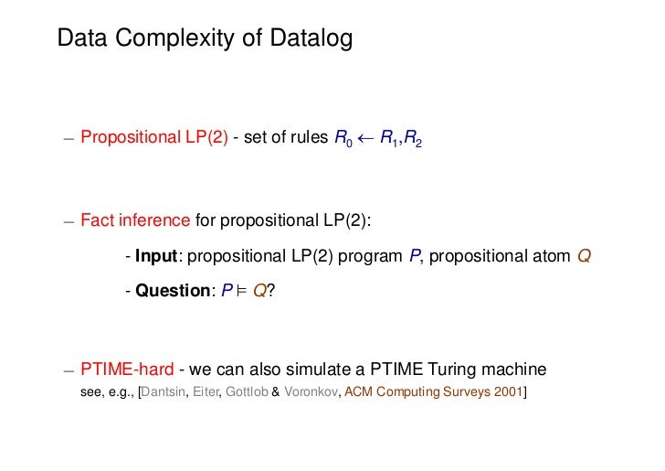 Data Complexity of Datalog¡ Propositional LP(2) - set of rules R0  R1,R2¡ Fact inference for propositional LP(2):        ...