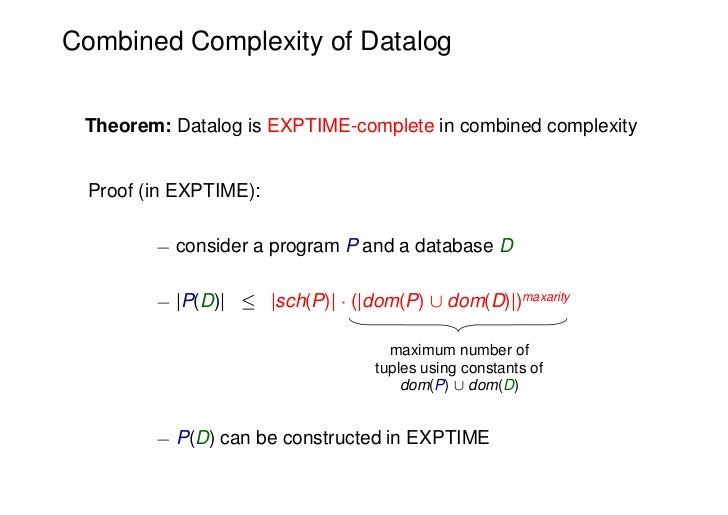 Combined Complexity of Datalog Theorem: Datalog is EXPTIME-complete in combined complexity Proof (in EXPTIME):        ¡ co...