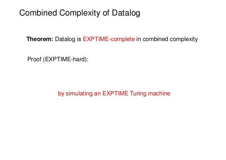 Combined Complexity of Datalog Theorem: Datalog is EXPTIME-complete in combined complexity Proof (EXPTIME-hard):          ...
