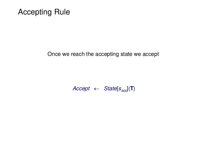 Accepting Rule       Once we reach the accepting state we accept                 Accept  State[sacc](T)