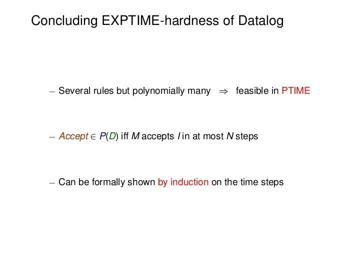 Concluding EXPTIME-hardness of Datalog  ¡ Several rules but polynomially many ) feasible in PTIME  ¡ Accept 2 P(D) iff M a...