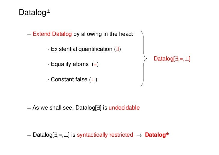 Datalog§  ¡ Extend Datalog by allowing in the head:          - Existential quantification (9)                             ...