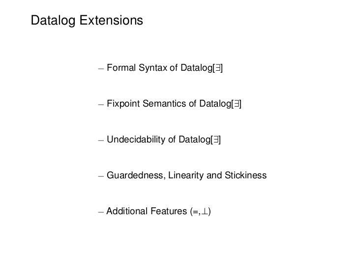 Datalog Extensions          ¡ Formal Syntax of Datalog[9]          ¡ Fixpoint Semantics of Datalog[9]          ¡ Undecidab...