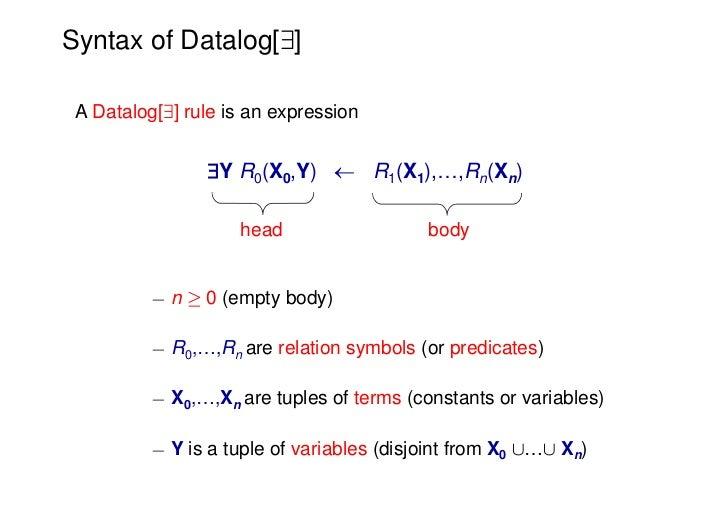 Syntax of Datalog[9] A Datalog[9] rule is an expression                Y R0(X0,Y)  R1(X1),…,Rn(Xn)                    he...