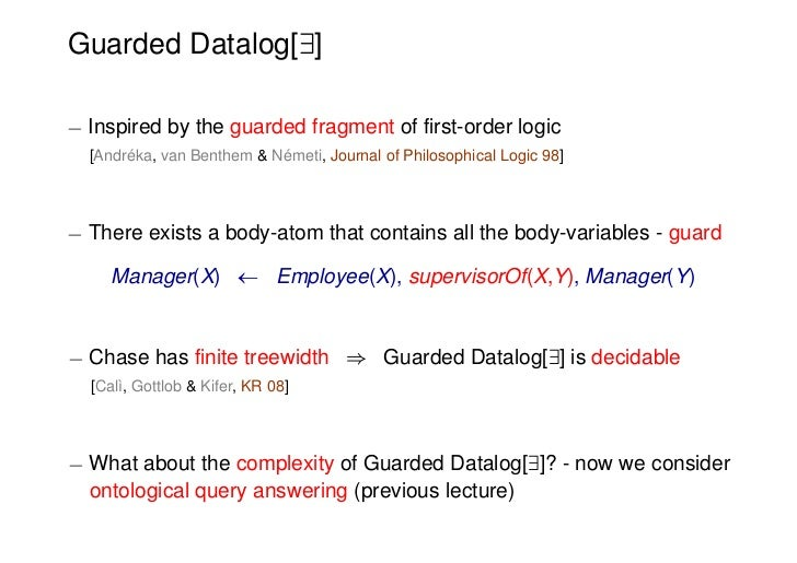 Guarded Datalog[9]¡ Inspired by the guarded fragment of first-order logic  [Andréka, van Benthem & Németi, Journal of Phil...