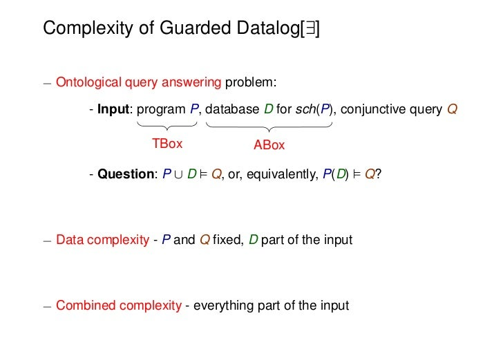 Complexity of Guarded Datalog[9]¡ Ontological query answering problem:        - Input: program P, database D for sch(P), c...