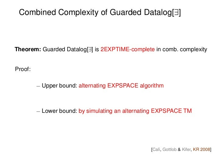 Combined Complexity of Guarded Datalog[9]Theorem: Guarded Datalog[9] is 2EXPTIME-complete in comb. complexityProof:       ...