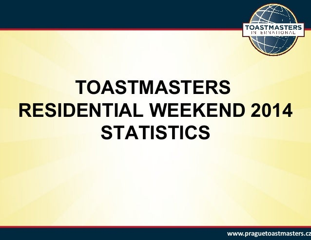 TOASTMASTERS RESIDENTIAL WEEKEND 2014 STATISTICS www.praguetoastmasters.cz