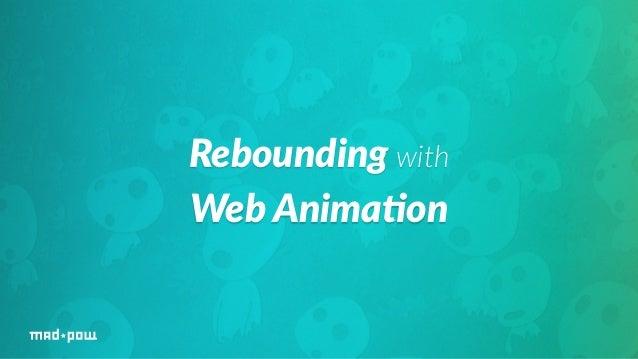 Rebounding with  Web Anima/on