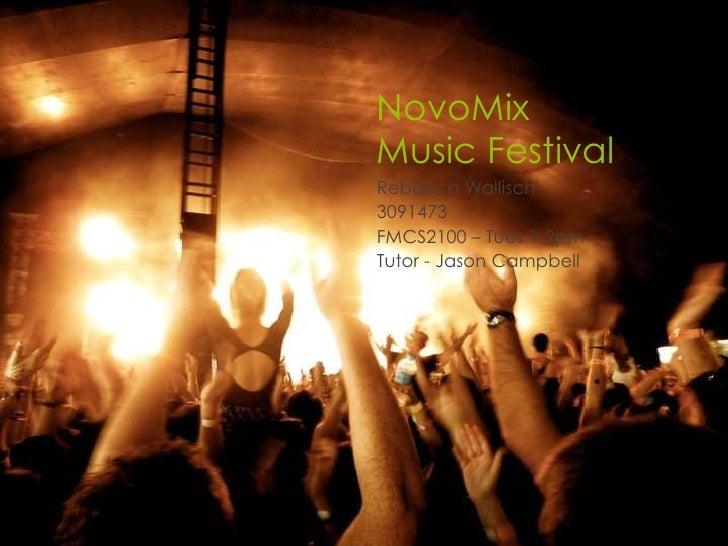 NovoMixMusic FestivalRebecca Wallisch3091473FMCS2100 – Tues 1-2pmTutor - Jason Campbell