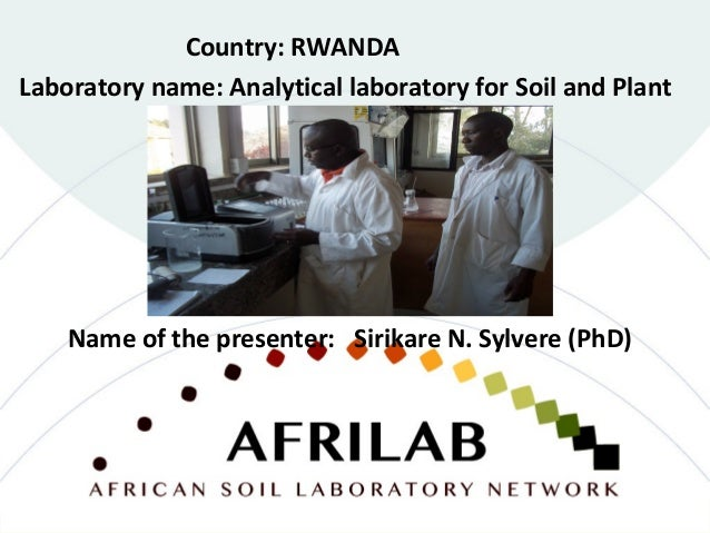 Laboratory name: Analytical laboratory for Soil and Plant Country: RWANDA Name of the presenter: Sirikare N. Sylvere (PhD)