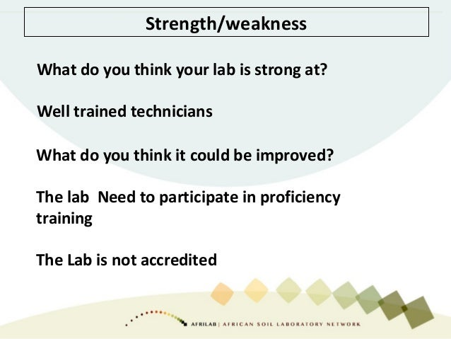 Strength/weakness What do you think your lab is strong at? Well trained technicians What do you think it could be improved...