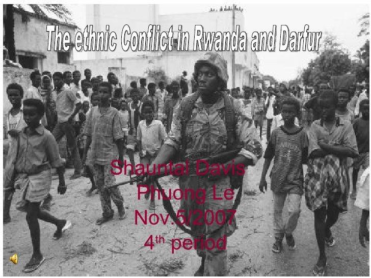 Shauntal Davis Phuong Le Nov.5/2007 4 th  period The ethnic Conflict in Rwanda and Darfur