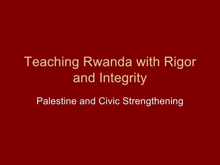 Teaching Rwanda with Rigor and Integrity Palestine and Civic Strengthening
