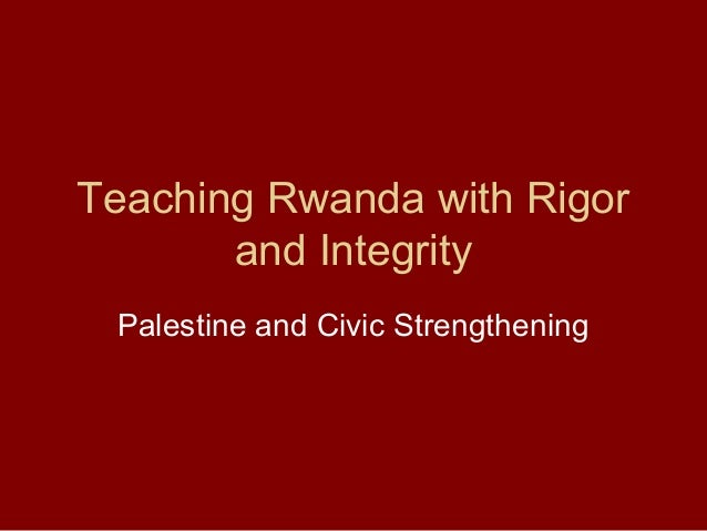 Teaching Rwanda with Rigor and Integrity Palestine and Civic Strengthening