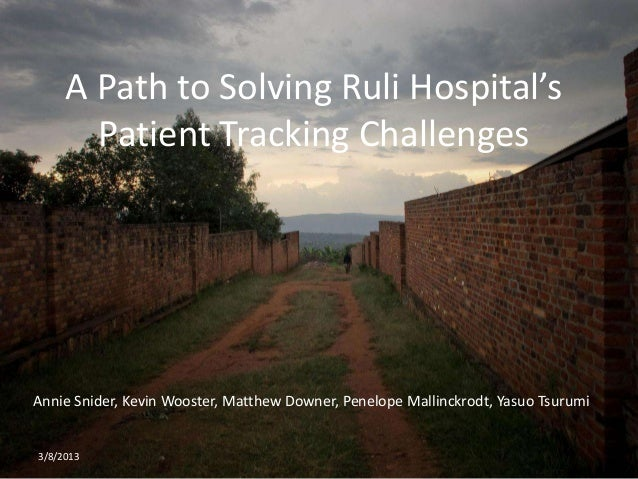A Path to Solving Ruli Hospital's       Patient Tracking ChallengesAnnie Snider, Kevin Wooster, Matthew Downer, Penelope M...