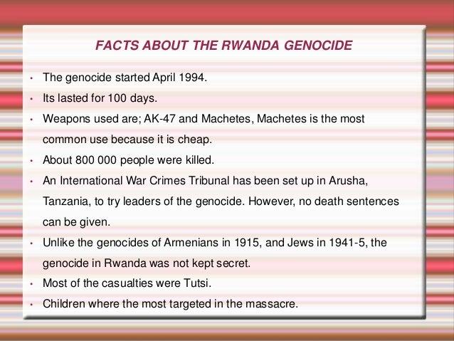 facts rwanda genocide Abstract the history of the world has always been punctuated by cycles of violence, regardless of time, region or race genocide, which is one of the worst forms of violence, has always led.