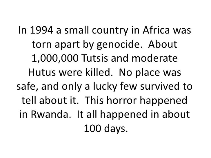 In 1994 a small country in Africa was    torn apart by genocide. About    1,000,000 Tutsis and moderate   Hutus were kille...