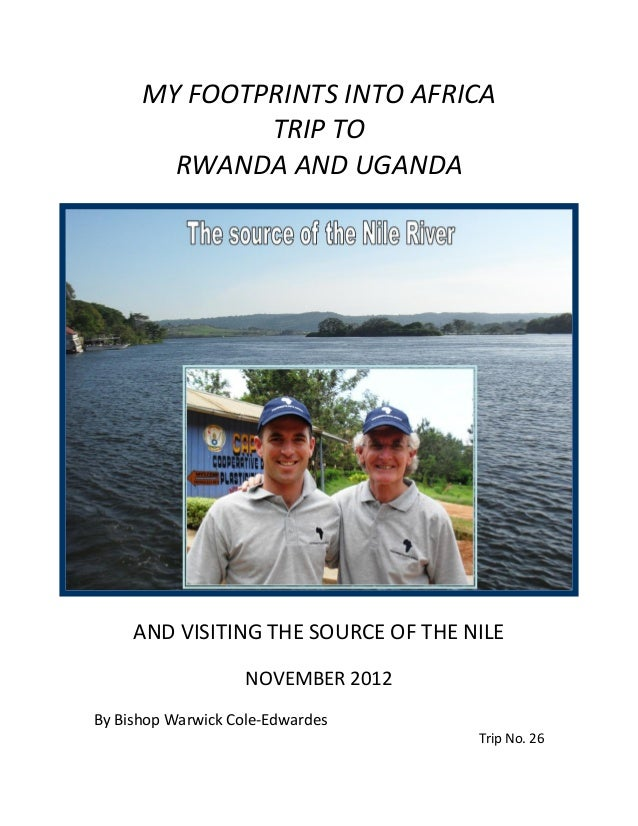 MY FOOTPRINTS INTO AFRICA TRIP TO RWANDA AND UGANDA  AND VISITING THE SOURCE OF THE NILE NOVEMBER 2012 By Bishop Warwick C...