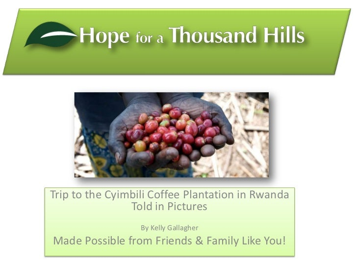 Trip to the Cyimbili Coffee Plantation in Rwanda                Told in Pictures                  By Kelly GallagherMade P...