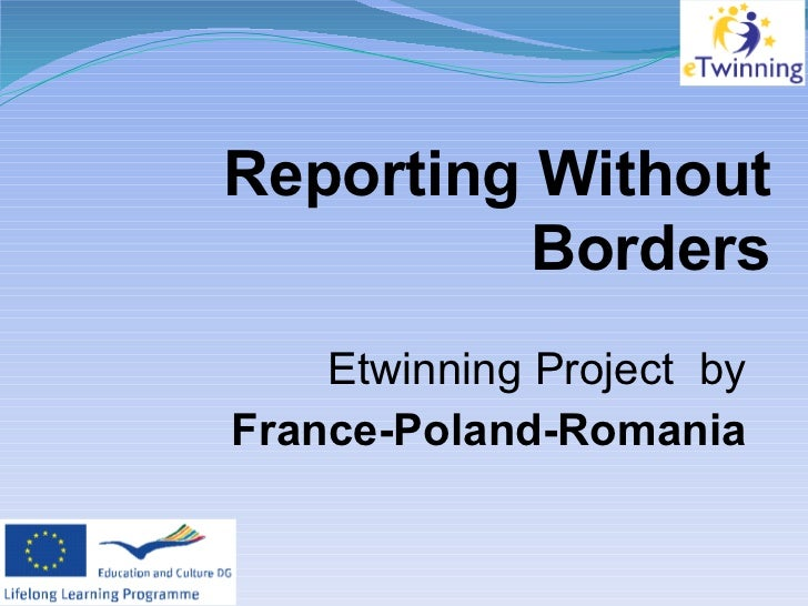 Reporting Without          Borders    Etwinning Project byFrance-Poland-Romania