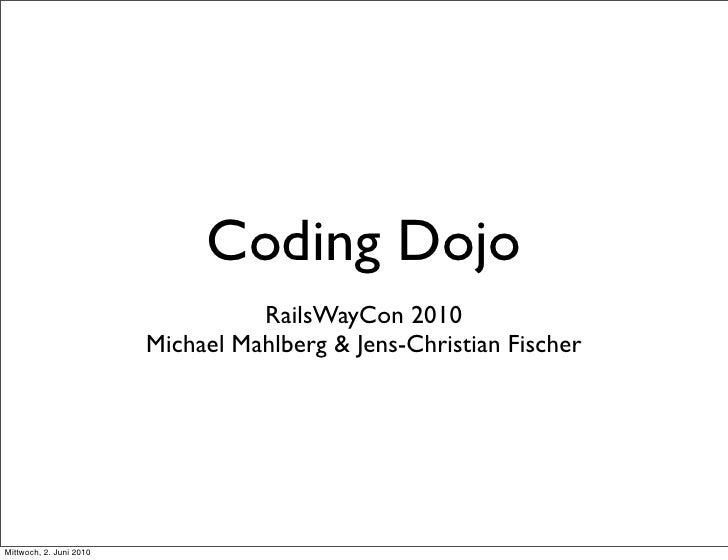 Coding Dojo                                    RailsWayCon 2010                          Michael Mahlberg & Jens-Christian...
