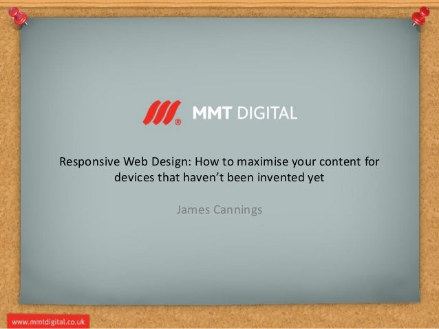 Responsive Web Design: How to maximise your content fordevices that haven't been invented yetJames Cannings