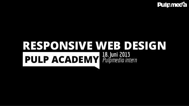 Pulpmedia intern18. Juni 2013PULP ACADEMYRESPONSIVE WEB DESIGN