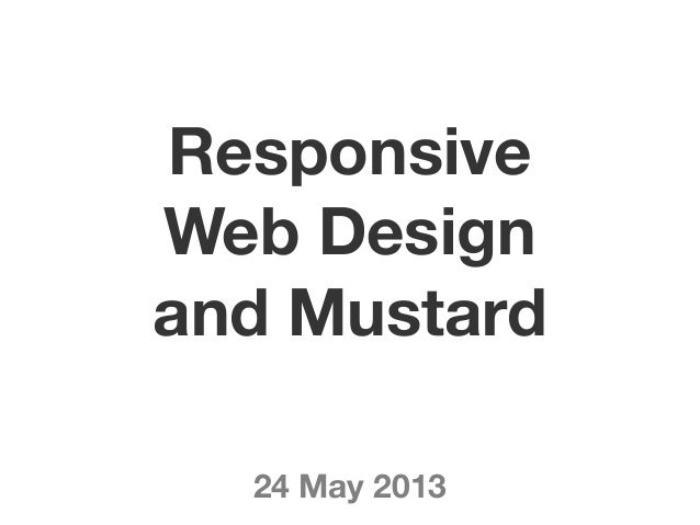 ResponsiveWeb Designand Mustard24 May 2013