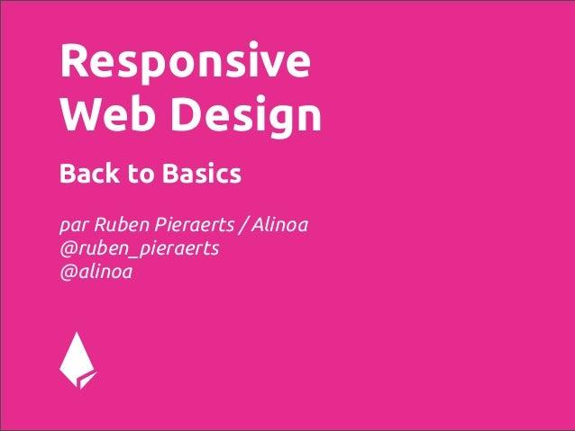 ResponsiveWeb DesignBack to Basicspar Ruben Pieraerts / Alinoa@ruben_pieraerts@alinoa