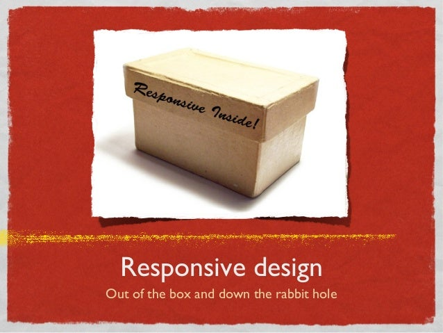 Responsive design Out of the box and down the rabbit hole