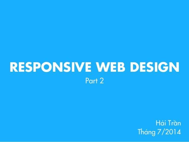 Hải Trần Tháng 7/2014 RESPONSIVE WEB DESIGN Part 2