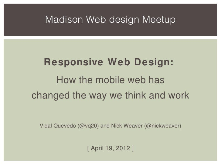 Madison Web design Meetup  Responsive Web Design:      How the mobile web haschanged the way we think and work Vidal Queve...