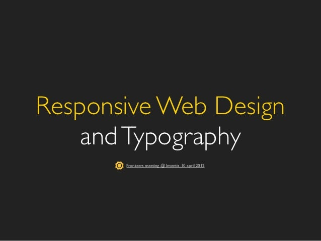Responsive Web Design    and Typography       Fronteers meeting @ Inventis, 10 april 2012