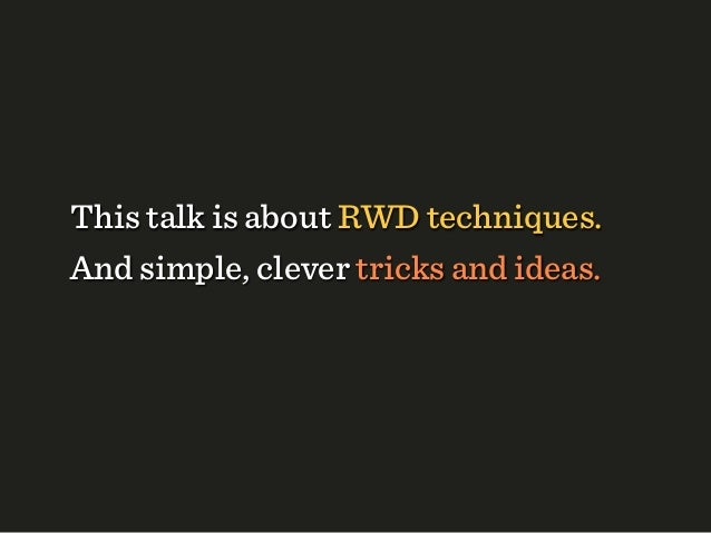 This talk is about RWD techniques.And simple, clever tricks and ideas.And (a bit) about our 2012 redesign.