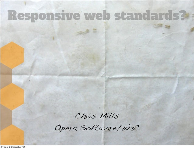 Responsive web standards?                             Chris Mills                        Opera Software/W3CFriday, 7 Decem...