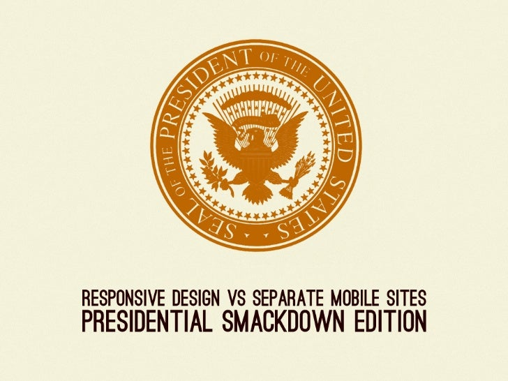 Responsive Design Vs Separate Mobile Sites: Presidential Smackdown Edition