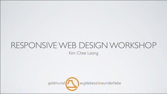 RESPONSIVE WEB DESIGN WORKSHOP           Kim Chee Leong