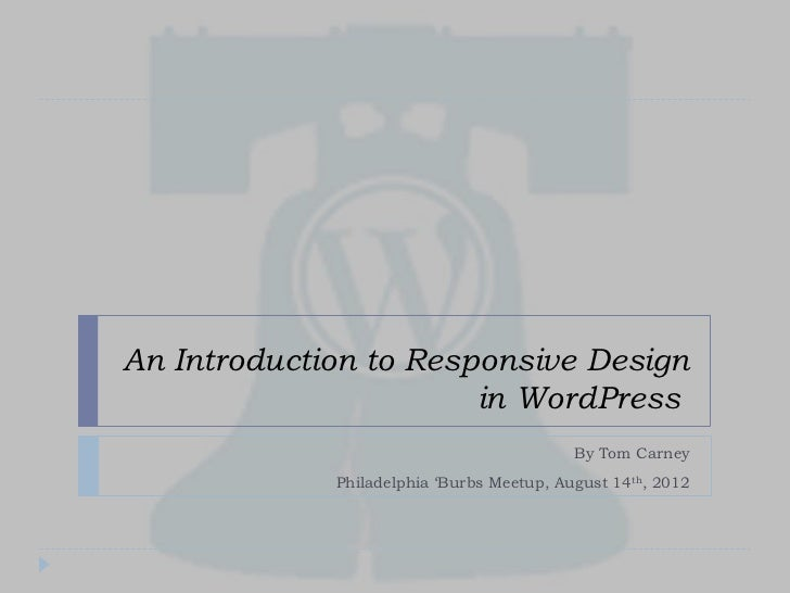 An Introduction to Responsive Design                       in WordPress                                           By Tom C...