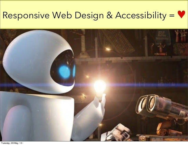 Responsive Web Design & Accessibility = ♥Tuesday, 28 May, 13